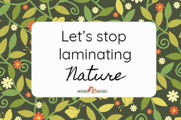 Why You Should Stop Laminating Nature