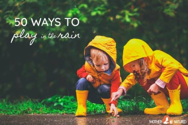 50 Ways to Play in the Rain!