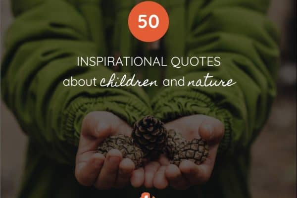 50 Inspirational Quotes About Children and Nature